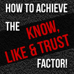 How To Achieve The Know, Like and Trust Factor