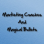 marketing coaches magical bullets